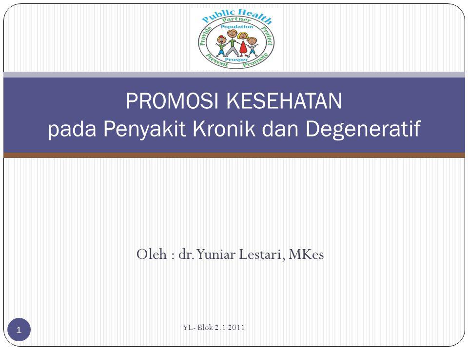 Oleh : dr. Yuniar Lestari, MKes PROMOSI KESEHATAN pada Penyakit Kronik dan Degeneratif YL- Blok 2.1 2011 1