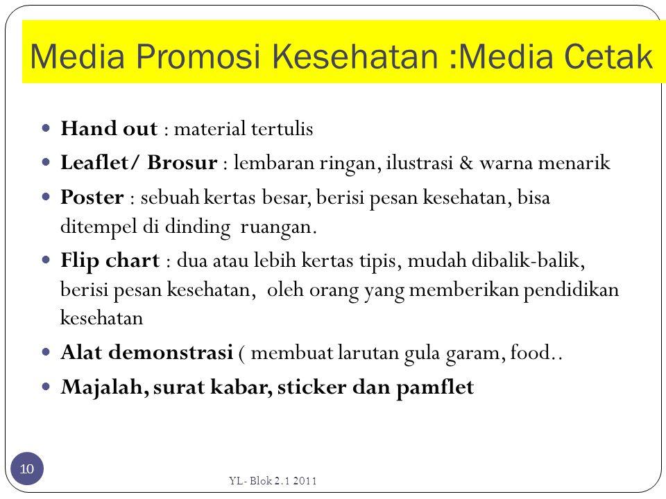 Media Promosi Kesehatan :Media Cetak  Hand out : material tertulis  Leaflet/ Brosur : lembaran ringan, ilustrasi & warna menarik  Poster : sebuah k