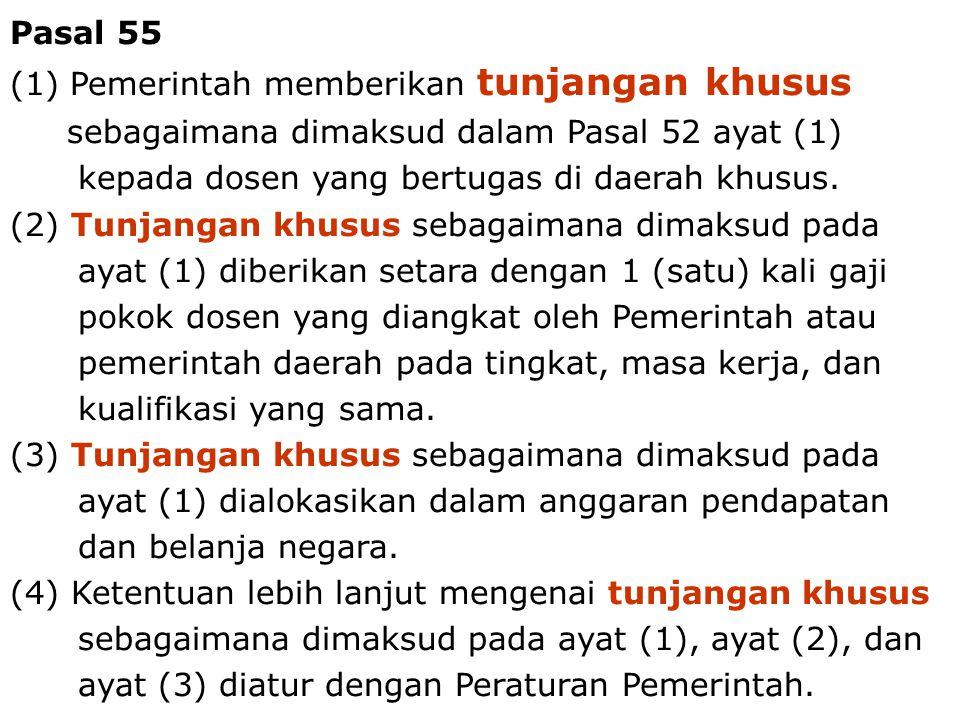Dosen - Tenaga Pengajar10 Pasal 55 (1) Pemerintah memberikan tunjangan khusus sebagaimana dimaksud dalam Pasal 52 ayat (1) kepada dosen yang bertugas