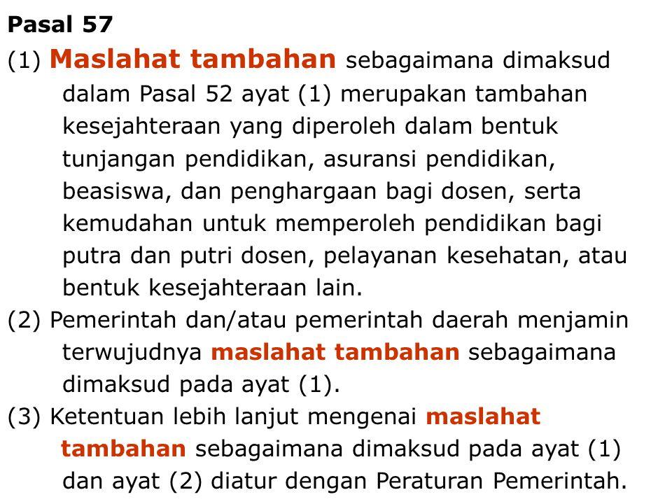 Dosen - Tenaga Pengajar12 Pasal 57 (1) Maslahat tambahan sebagaimana dimaksud dalam Pasal 52 ayat (1) merupakan tambahan kesejahteraan yang diperoleh