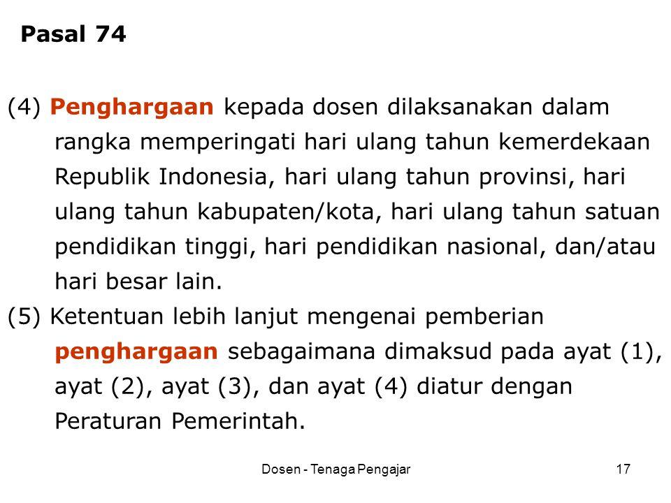 Dosen - Tenaga Pengajar17 (4) Penghargaan kepada dosen dilaksanakan dalam rangka memperingati hari ulang tahun kemerdekaan Republik Indonesia, hari ul