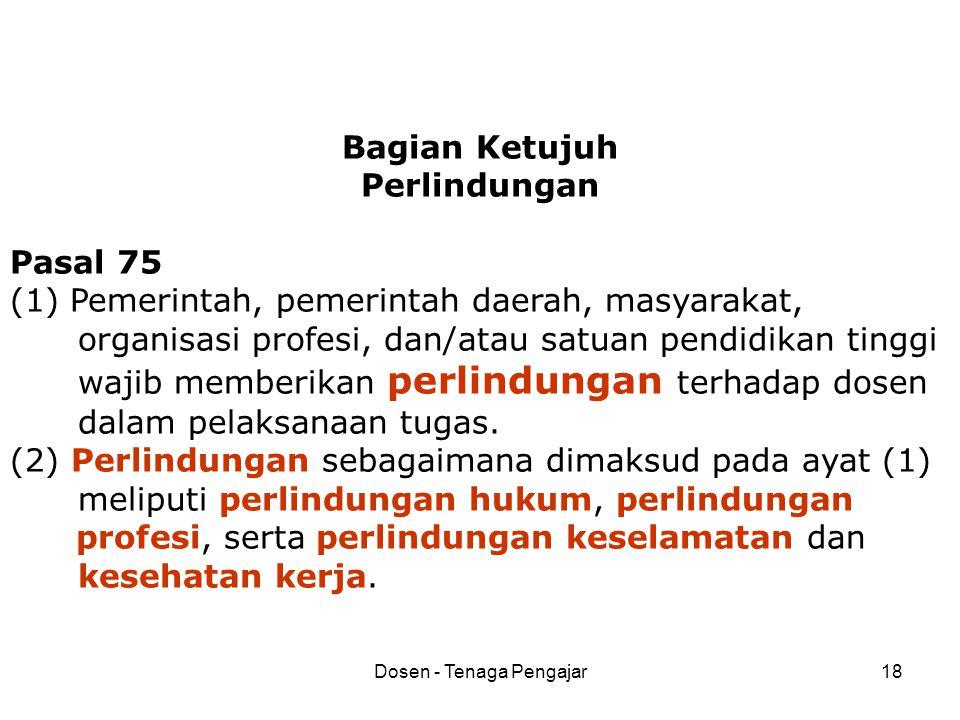 Dosen - Tenaga Pengajar18 Bagian Ketujuh Perlindungan Pasal 75 (1) Pemerintah, pemerintah daerah, masyarakat, organisasi profesi, dan/atau satuan pend