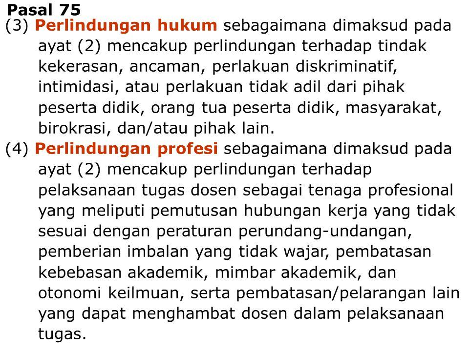 Dosen - Tenaga Pengajar19 (3) Perlindungan hukum sebagaimana dimaksud pada ayat (2) mencakup perlindungan terhadap tindak kekerasan, ancaman, perlakua
