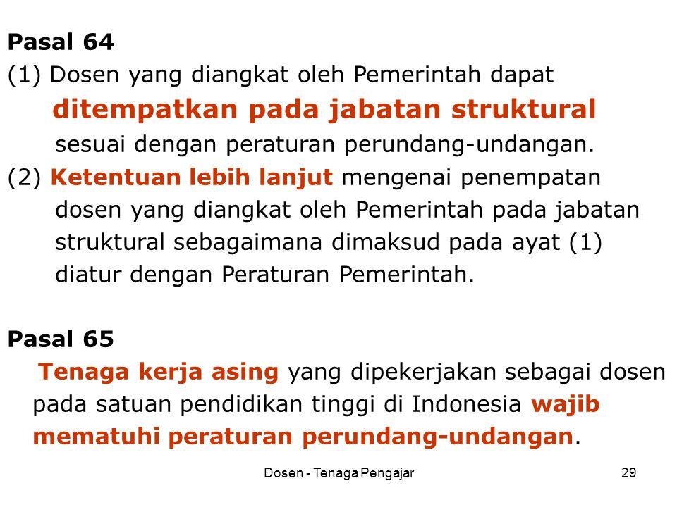 Dosen - Tenaga Pengajar29 Pasal 64 (1) Dosen yang diangkat oleh Pemerintah dapat ditempatkan pada jabatan struktural sesuai dengan peraturan perundang