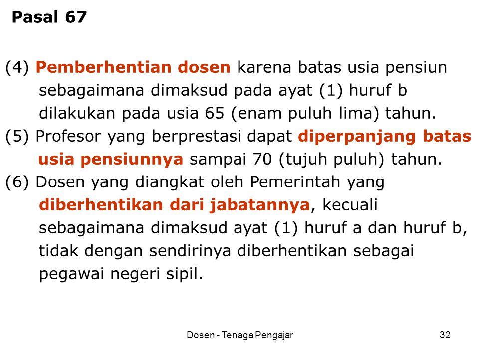 Dosen - Tenaga Pengajar32 (4) Pemberhentian dosen karena batas usia pensiun sebagaimana dimaksud pada ayat (1) huruf b dilakukan pada usia 65 (enam pu
