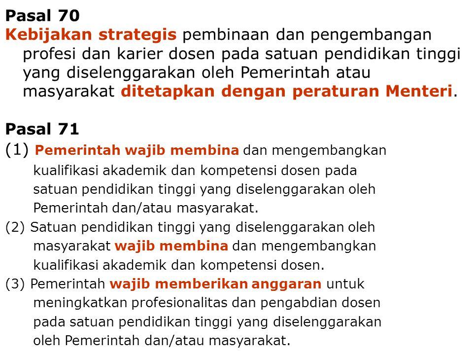 Dosen - Tenaga Pengajar34 Pasal 70 Kebijakan strategis pembinaan dan pengembangan profesi dan karier dosen pada satuan pendidikan tinggi yang diseleng