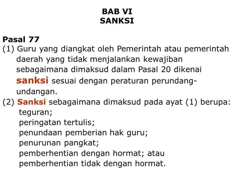 Dosen - Tenaga Pengajar36 BAB VI SANKSI Pasal 77 (1) Guru yang diangkat oleh Pemerintah atau pemerintah daerah yang tidak menjalankan kewajiban sebaga