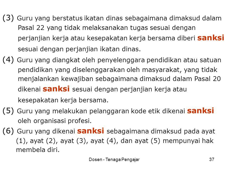 Dosen - Tenaga Pengajar37 (3) Guru yang berstatus ikatan dinas sebagaimana dimaksud dalam Pasal 22 yang tidak melaksanakan tugas sesuai dengan perjanj