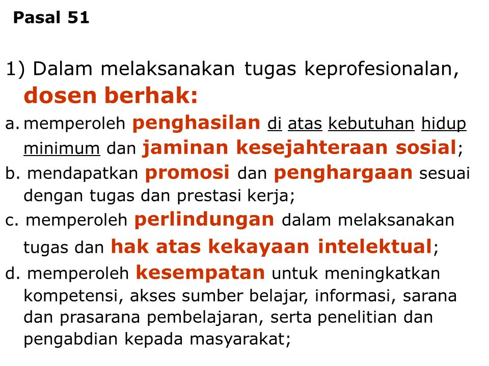 Dosen - Tenaga Pengajar4 1) Dalam melaksanakan tugas keprofesionalan, dosen berhak: a.memperoleh penghasilan di atas kebutuhan hidup minimum dan jamin