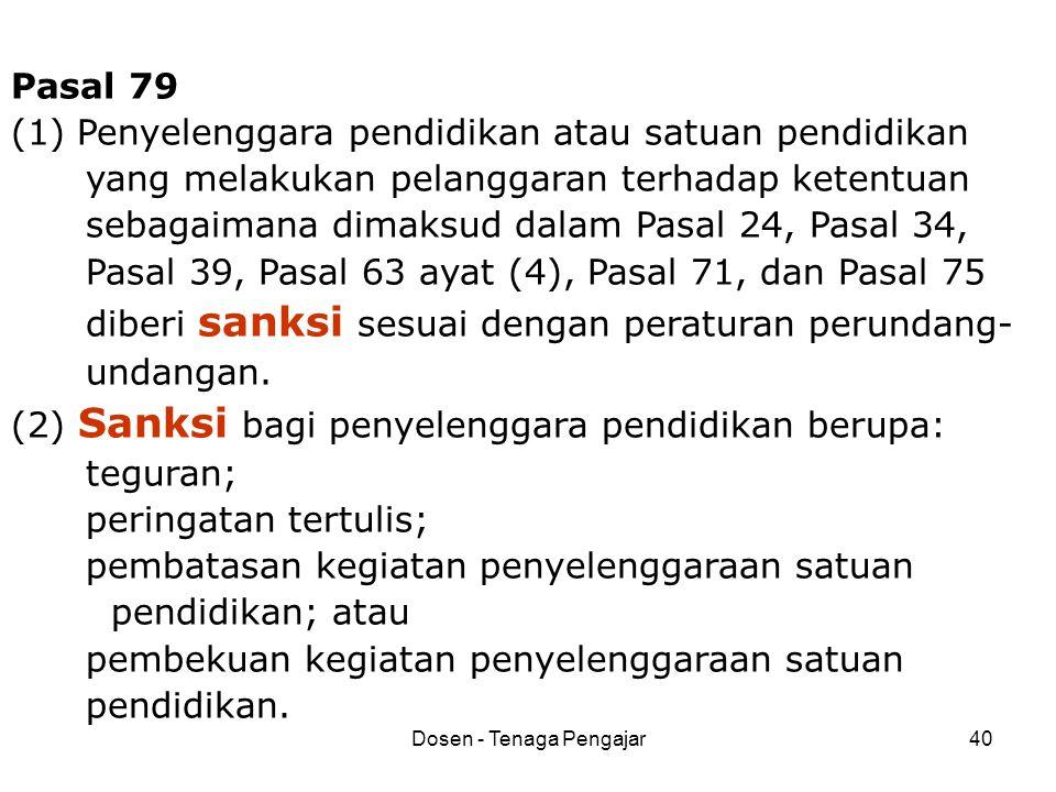 Dosen - Tenaga Pengajar40 Pasal 79 (1) Penyelenggara pendidikan atau satuan pendidikan yang melakukan pelanggaran terhadap ketentuan sebagaimana dimak