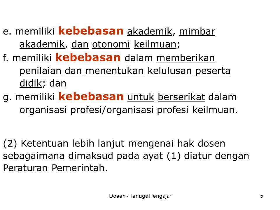 Dosen - Tenaga Pengajar5 (2) Ketentuan lebih lanjut mengenai hak dosen sebagaimana dimaksud pada ayat (1) diatur dengan Peraturan Pemerintah. e. memil