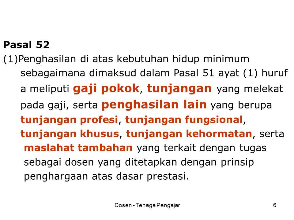 Dosen - Tenaga Pengajar6 Pasal 52 (1)Penghasilan di atas kebutuhan hidup minimum sebagaimana dimaksud dalam Pasal 51 ayat (1) huruf a meliputi gaji po
