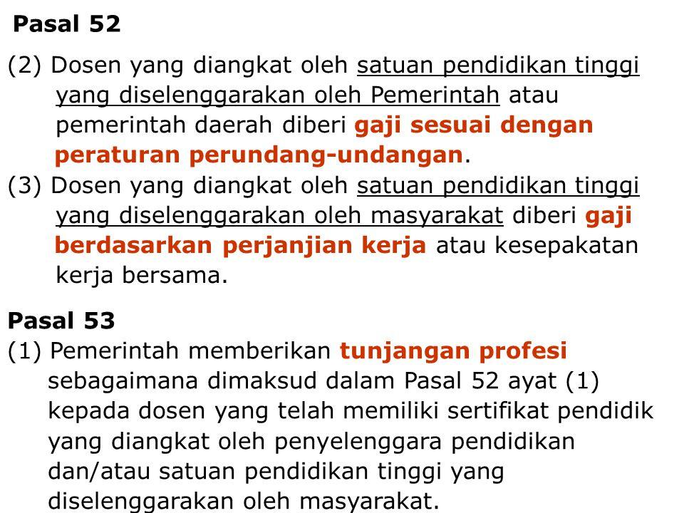 Dosen - Tenaga Pengajar7 (2) Dosen yang diangkat oleh satuan pendidikan tinggi yang diselenggarakan oleh Pemerintah atau pemerintah daerah diberi gaji