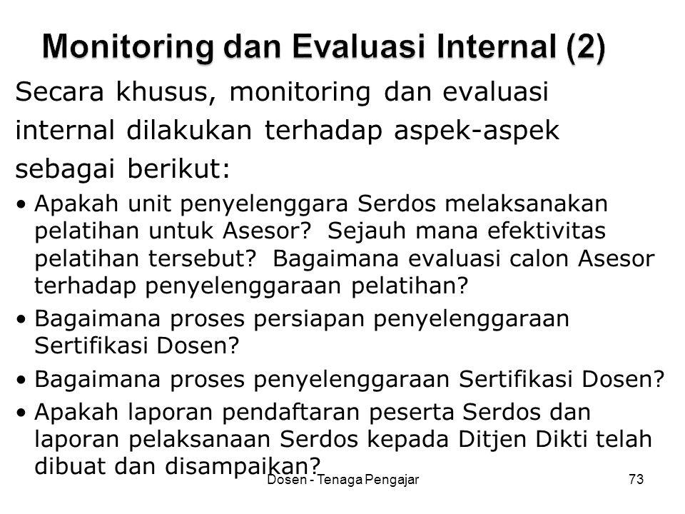 Dosen - Tenaga Pengajar73 Secara khusus, monitoring dan evaluasi internal dilakukan terhadap aspek-aspek sebagai berikut: •Apakah unit penyelenggara S