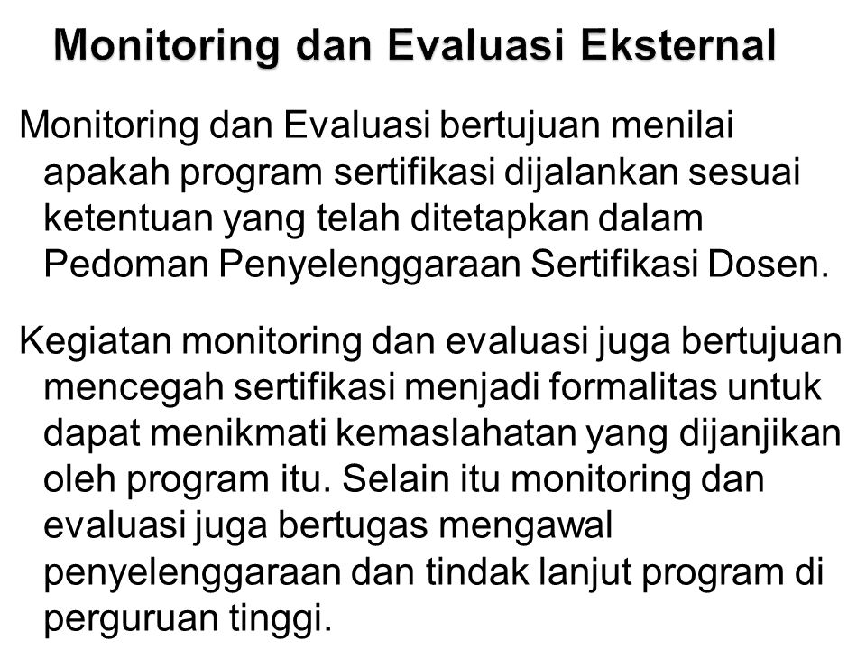 Dosen - Tenaga Pengajar75 Monitoring dan Evaluasi bertujuan menilai apakah program sertifikasi dijalankan sesuai ketentuan yang telah ditetapkan dalam