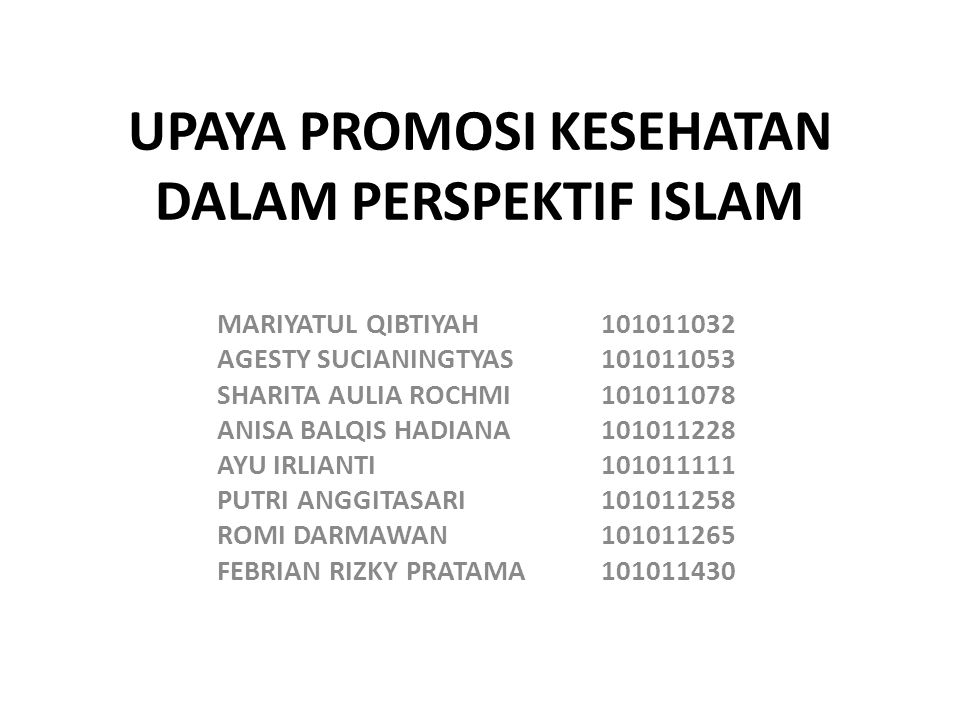UPAYA PROMOSI KESEHATAN DALAM PERSPEKTIF ISLAM MARIYATUL QIBTIYAH 101011032 AGESTY SUCIANINGTYAS101011053 SHARITA AULIA ROCHMI101011078 ANISA BALQIS H