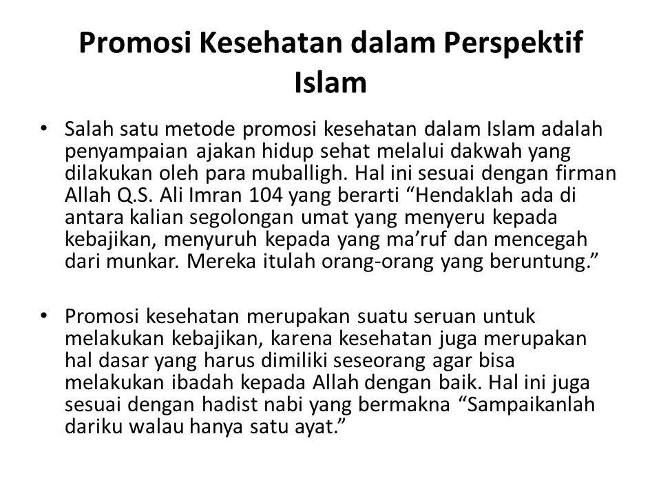 Promosi Kesehatan dalam Perspektif Islam • Salah satu metode promosi kesehatan dalam Islam adalah penyampaian ajakan hidup sehat melalui dakwah yang dilakukan oleh para muballigh.