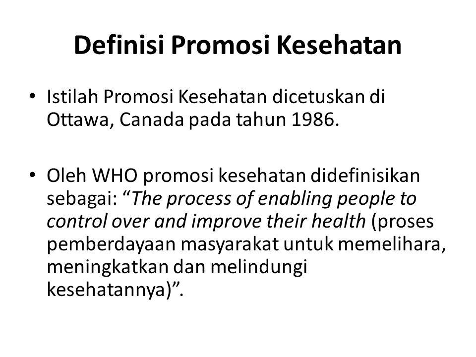 Definisi Promosi Kesehatan • Istilah Promosi Kesehatan dicetuskan di Ottawa, Canada pada tahun 1986. • Oleh WHO promosi kesehatan didefinisikan sebaga