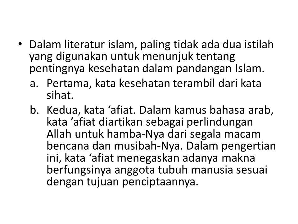 • Dalam literatur islam, paling tidak ada dua istilah yang digunakan untuk menunjuk tentang pentingnya kesehatan dalam pandangan Islam. a.Pertama, kat