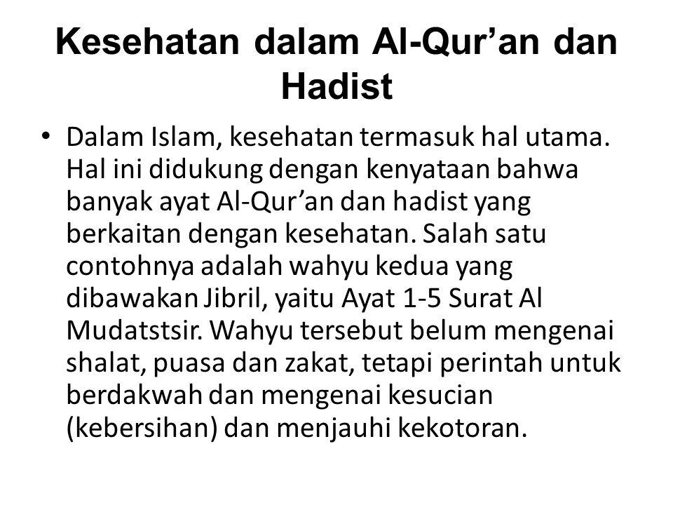 Kesehatan dalam Al-Qur'an dan Hadist • Dalam Islam, kesehatan termasuk hal utama. Hal ini didukung dengan kenyataan bahwa banyak ayat Al-Qur'an dan ha