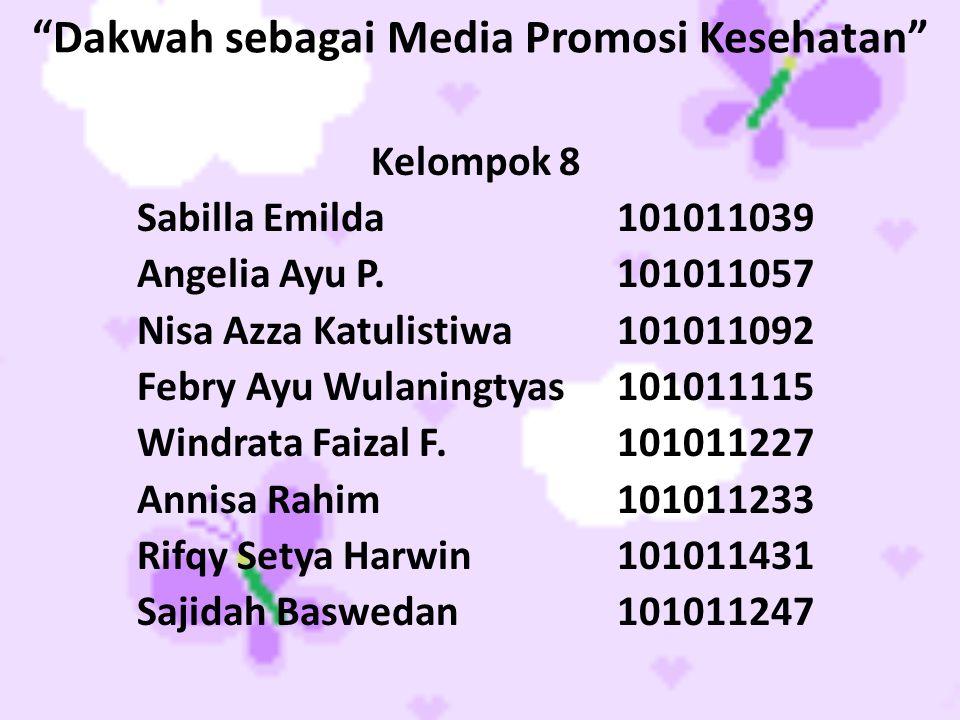 """Dakwah sebagai Media Promosi Kesehatan"" Kelompok 8 Sabilla Emilda101011039 Angelia Ayu P.101011057 Nisa Azza Katulistiwa101011092 Febry Ayu Wulaningt"
