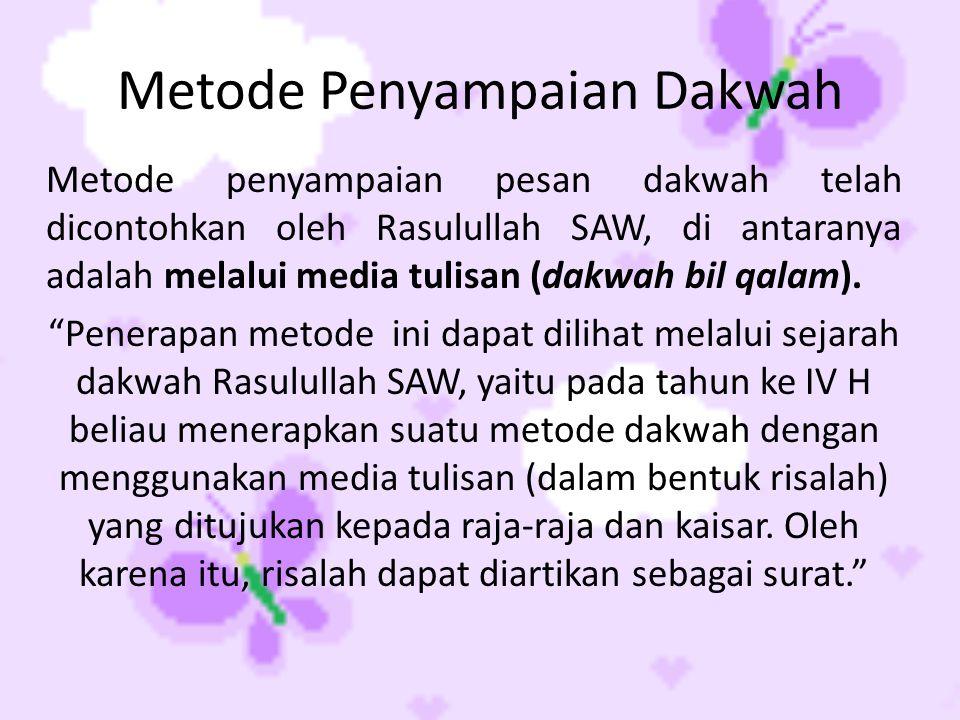 Metode Penyampaian Dakwah Metode penyampaian pesan dakwah telah dicontohkan oleh Rasulullah SAW, di antaranya adalah melalui media tulisan (dakwah bil