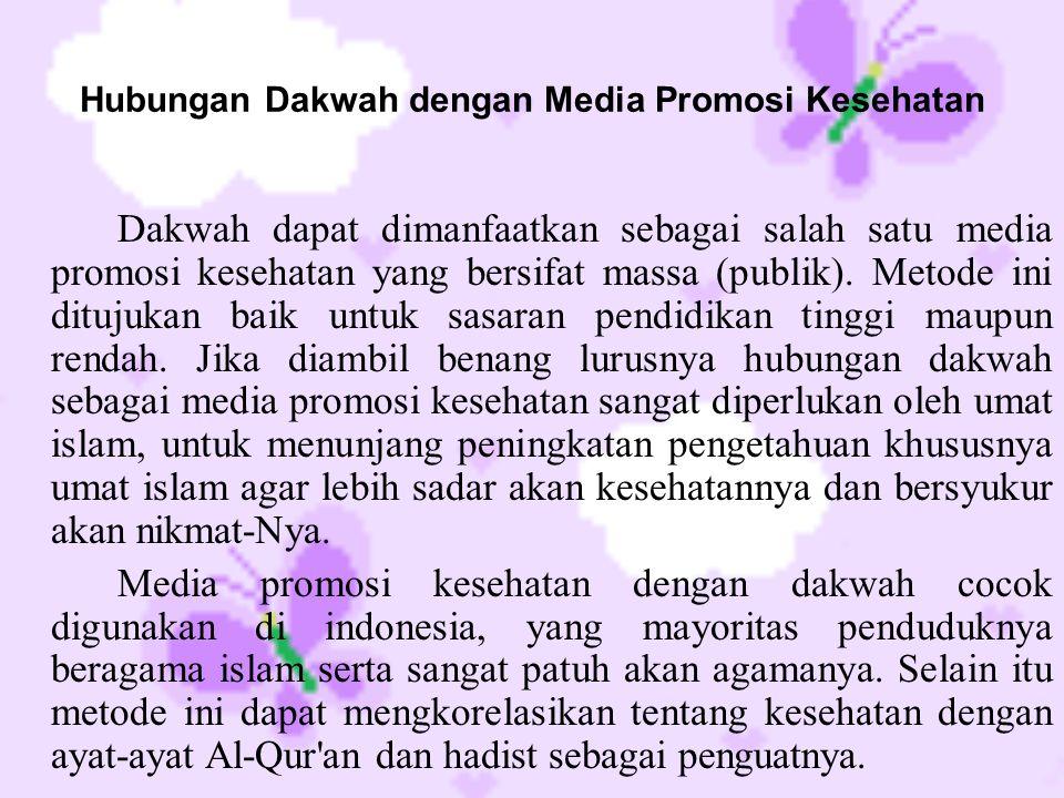 Hubungan Dakwah dengan Media Promosi Kesehatan Dakwah dapat dimanfaatkan sebagai salah satu media promosi kesehatan yang bersifat massa (publik). Meto