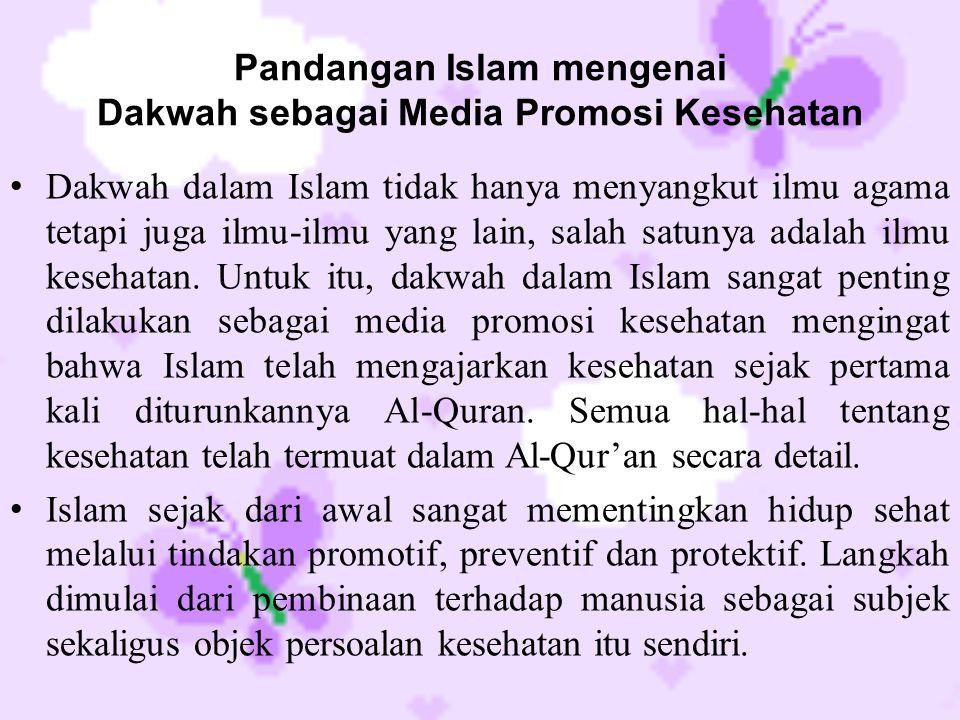 Pandangan Islam mengenai Dakwah sebagai Media Promosi Kesehatan • Dakwah dalam Islam tidak hanya menyangkut ilmu agama tetapi juga ilmu-ilmu yang lain, salah satunya adalah ilmu kesehatan.