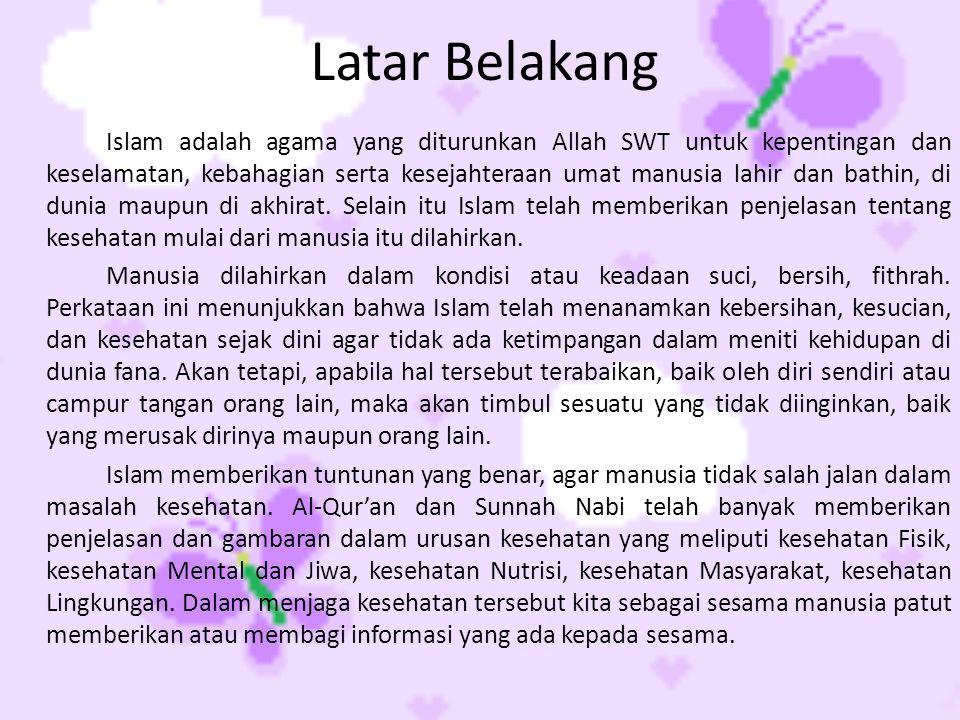 Latar Belakang Islam adalah agama yang diturunkan Allah SWT untuk kepentingan dan keselamatan, kebahagian serta kesejahteraan umat manusia lahir dan b