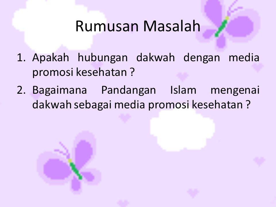 Rumusan Masalah 1.Apakah hubungan dakwah dengan media promosi kesehatan ? 2.Bagaimana Pandangan Islam mengenai dakwah sebagai media promosi kesehatan