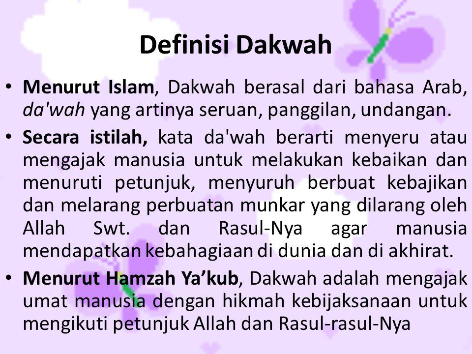 Definisi Dakwah • Menurut Islam, Dakwah berasal dari bahasa Arab, da'wah yang artinya seruan, panggilan, undangan. • Secara istilah, kata da'wah berar