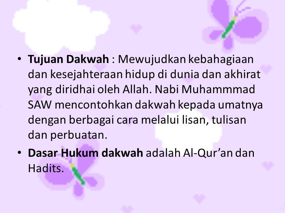 • Tujuan Dakwah : Mewujudkan kebahagiaan dan kesejahteraan hidup di dunia dan akhirat yang diridhai oleh Allah. Nabi Muhammmad SAW mencontohkan dakwah