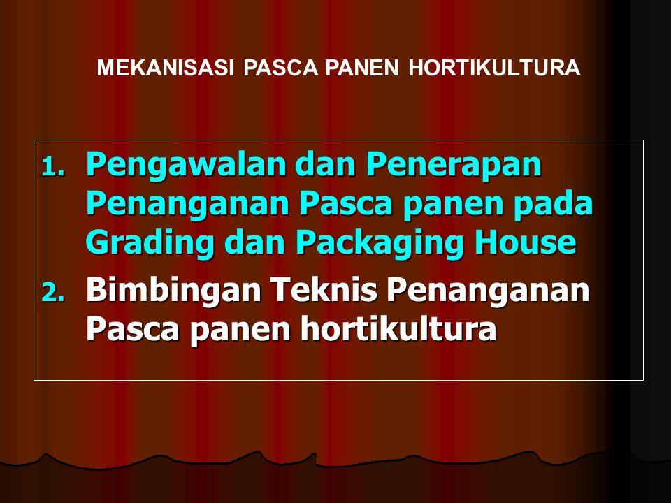 1. Pengawalan dan Penerapan Penanganan Pasca panen pada Grading dan Packaging House 2. Bimbingan Teknis Penanganan Pasca panen hortikultura MEKANISASI