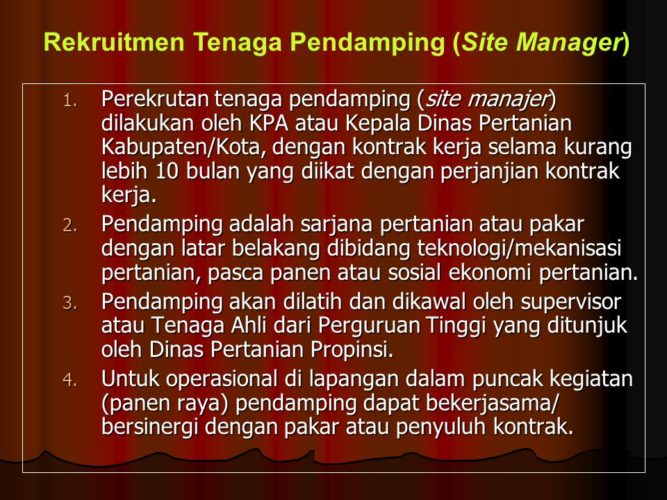 1. Perekrutan tenaga pendamping (site manajer) dilakukan oleh KPA atau Kepala Dinas Pertanian Kabupaten/Kota, dengan kontrak kerja selama kurang lebih