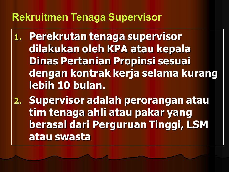 1. Perekrutan tenaga supervisor dilakukan oleh KPA atau kepala Dinas Pertanian Propinsi sesuai dengan kontrak kerja selama kurang lebih 10 bulan. 2. S