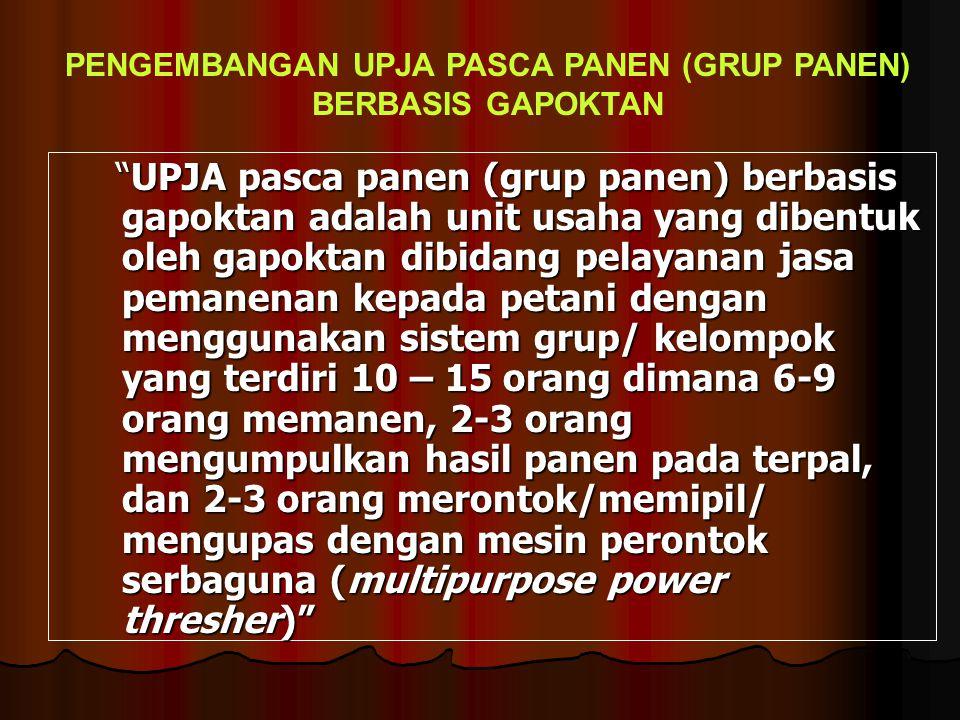 """""""UPJA pasca panen (grup panen) berbasis gapoktan adalah unit usaha yang dibentuk oleh gapoktan dibidang pelayanan jasa pemanenan kepada petani dengan"""