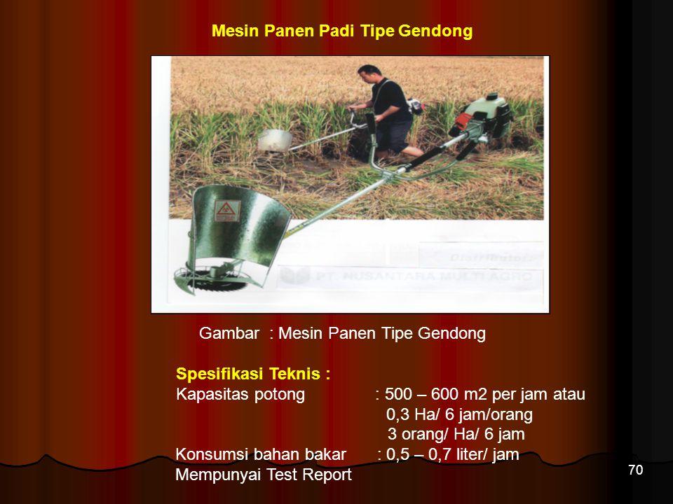70 Mesin Panen Padi Tipe Gendong Gambar : Mesin Panen Tipe Gendong Spesifikasi Teknis : Kapasitas potong : 500 – 600 m2 per jam atau 0,3 Ha/ 6 jam/ora