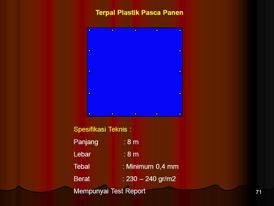 71 Spesifikasi Teknis : Panjang : 8 m Lebar : 8 m Tebal : Minimum 0,4 mm Berat : 230 – 240 gr/m2 Mempunyai Test Report Terpal Plastik Pasca Panen