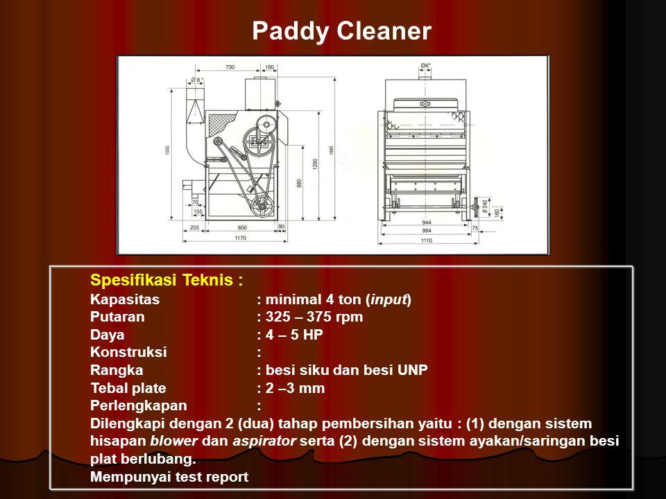 Paddy Cleaner Spesifikasi Teknis : Kapasitas: minimal 4 ton (input) Putaran: 325 – 375 rpm Daya: 4 – 5 HP Konstruksi: Rangka: besi siku dan besi UNP T