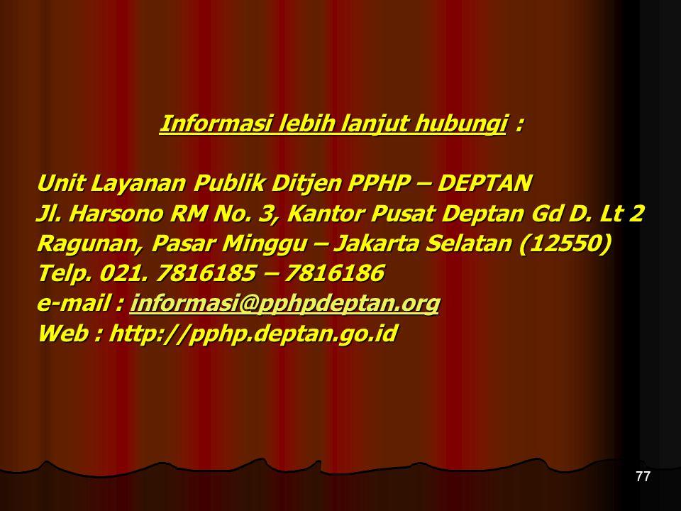 77 Informasi lebih lanjut hubungi : Unit Layanan Publik Ditjen PPHP – DEPTAN Jl. Harsono RM No. 3, Kantor Pusat Deptan Gd D. Lt 2 Ragunan, Pasar Mingg