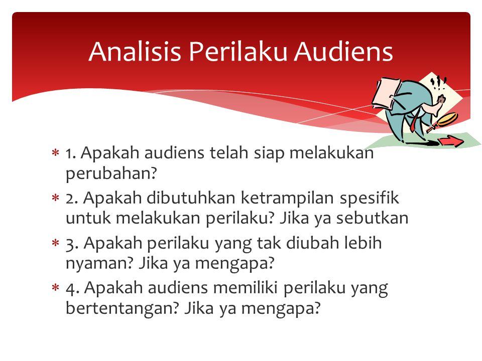  1. Apakah audiens telah siap melakukan perubahan?  2. Apakah dibutuhkan ketrampilan spesifik untuk melakukan perilaku? Jika ya sebutkan  3. Apakah