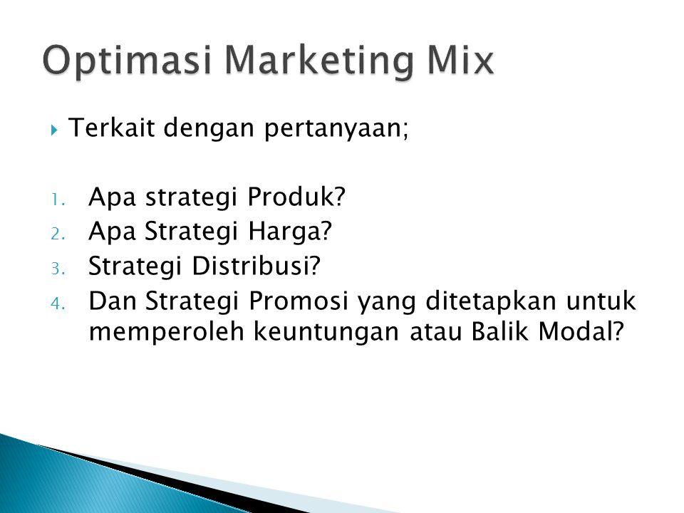  Terkait dengan pertanyaan; 1. Apa strategi Produk? 2. Apa Strategi Harga? 3. Strategi Distribusi? 4. Dan Strategi Promosi yang ditetapkan untuk memp