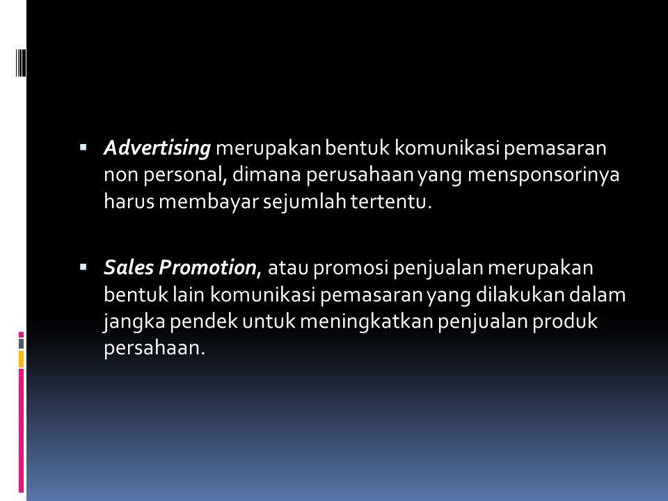 Advertising merupakan bentuk komunikasi pemasaran non personal, dimana perusahaan yang mensponsorinya harus membayar sejumlah tertentu.