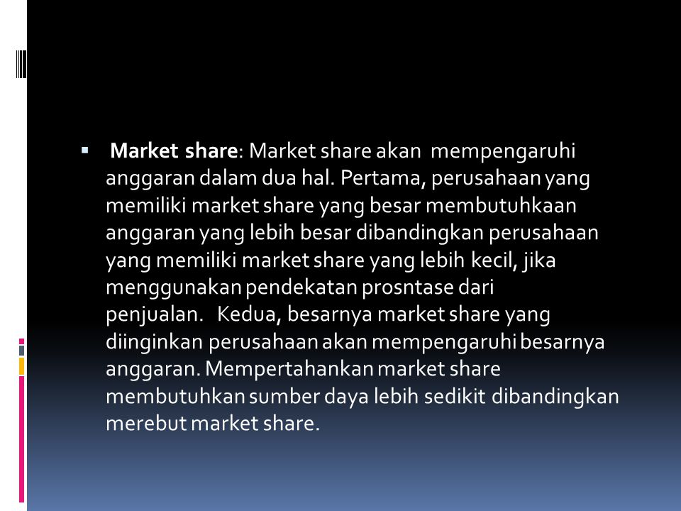  Market share: Market share akan mempengaruhi anggaran dalam dua hal.