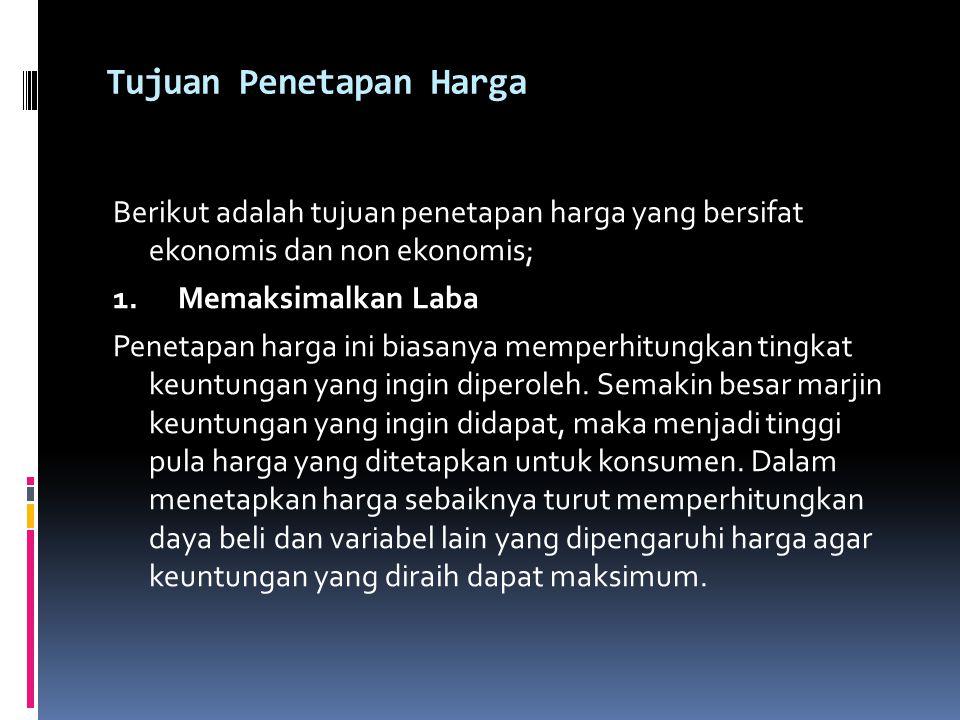 Tujuan Penetapan Harga Berikut adalah tujuan penetapan harga yang bersifat ekonomis dan non ekonomis; 1.