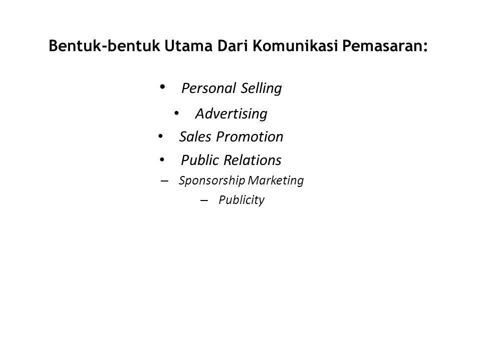 Bentuk-bentuk Utama Dari Komunikasi Pemasaran: • Personal Selling • Advertising • Sales Promotion • Public Relations – Sponsorship Marketing – Publici