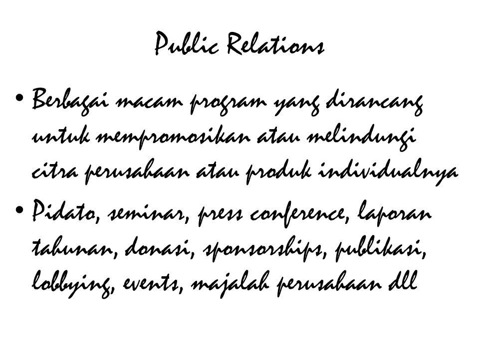 Public Relations • Berbagai macam program yang dirancang untuk mempromosikan atau melindungi citra perusahaan atau produk individualnya • Pidato, seminar, press conference, laporan tahunan, donasi, sponsorships, publikasi, lobbying, events, majalah perusahaan dll