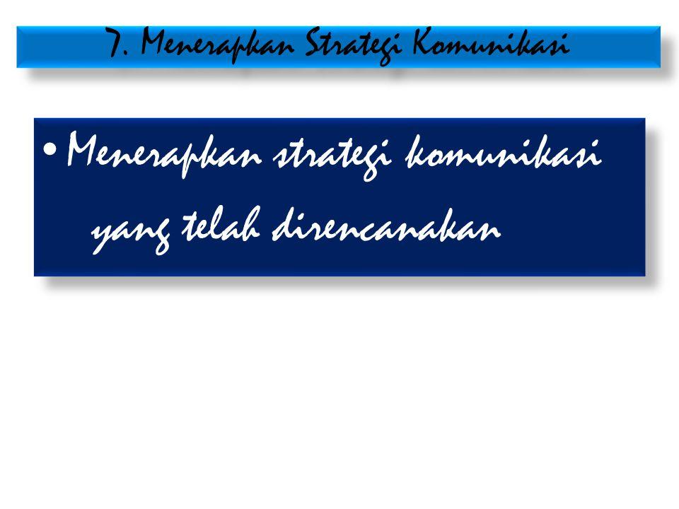 7. Menerapkan Strategi Komunikasi • Menerapkan strategi komunikasi yang telah direncanakan • Menerapkan strategi komunikasi yang telah direncanakan