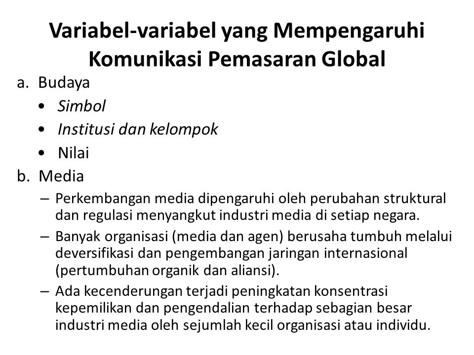 Variabel-variabel yang Mempengaruhi Komunikasi Pemasaran Global a. Budaya • Simbol • Institusi dan kelompok • Nilai b. Media – Perkembangan media dipe