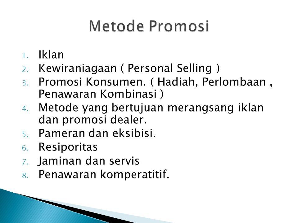 1. Iklan 2. Kewiraniagaan ( Personal Selling ) 3. Promosi Konsumen. ( Hadiah, Perlombaan, Penawaran Kombinasi ) 4. Metode yang bertujuan merangsang ik